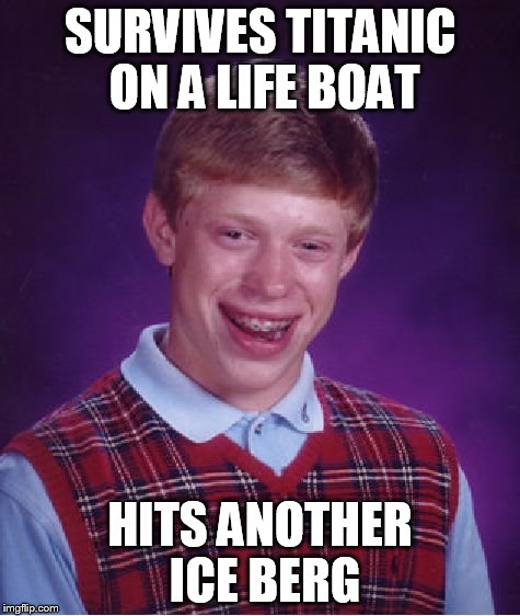 Bad Luck Brian | SURVIVES TITANIC ON A LIFE BOAT HITS ANOTHER ICE BERG | image tagged in memes,bad luck brian | made w/ Imgflip meme maker