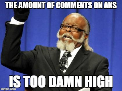 Too Damn High Meme | THE AMOUNT OF COMMENTS ON AKS IS TOO DAMN HIGH | image tagged in memes,too damn high | made w/ Imgflip meme maker