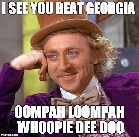 BEAT GEORGIA OOMPAH LOOMPAH WHOOPIE DEE DOO image tagged in memes