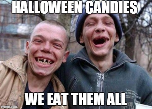 Ugly Twins | HALLOWEEN CANDIES WE EAT THEM ALL | image tagged in memes,ugly twins | made w/ Imgflip meme maker