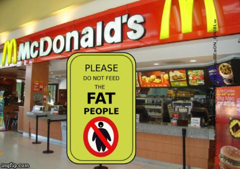 Don't feed the fat people sign | image tagged in don't feed the fat people sign,fat,people,mcdonalds,signs/billboards | made w/ Imgflip meme maker