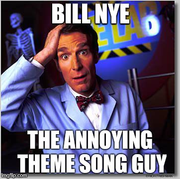 Everytime I see a photo, it's in my head... | BILL NYE THE ANNOYING THEME SONG GUY | image tagged in memes,bill nye the science guy | made w/ Imgflip meme maker