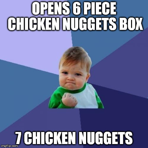 Success Kid | OPENS 6 PIECE CHICKEN NUGGETS BOX 7 CHICKEN NUGGETS | image tagged in memes,success kid | made w/ Imgflip meme maker