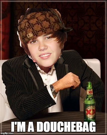 The Most Interesting Justin Bieber | I'M A DOUCHEBAG | image tagged in memes,the most interesting justin bieber,scumbag | made w/ Imgflip meme maker
