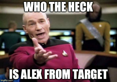I don't use twitter much.. someone help me :l | WHO THE HECK IS ALEX FROM TARGET | image tagged in memes,picard wtf,alex from target,alex,from,clucking | made w/ Imgflip meme maker