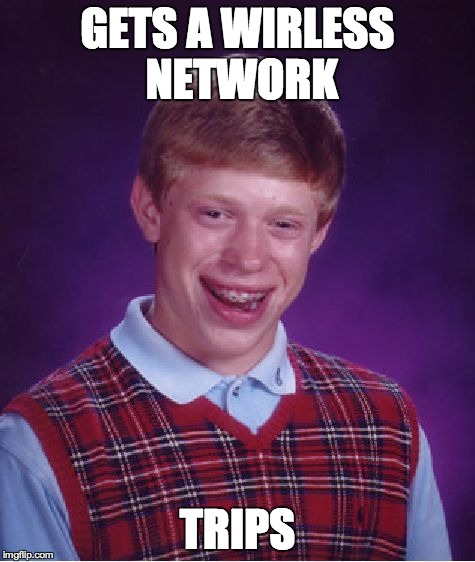 Bad Luck Brian Meme | GETS A WIRLESS NETWORK TRIPS | image tagged in memes,bad luck brian | made w/ Imgflip meme maker