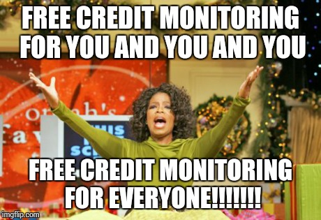 You Get An X And You Get An X | FREE CREDIT MONITORING FOR YOU AND YOU AND YOU FREE CREDIT MONITORING FOR EVERYONE!!!!!!! | image tagged in memes,you get an x and you get an x,AdviceAnimals | made w/ Imgflip meme maker