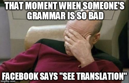 "Captain Picard Facepalm | THAT MOMENT WHEN SOMEONE'S GRAMMAR IS SO BAD FACEBOOK SAYS ""SEE TRANSLATION"" 