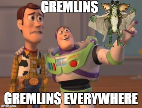 X, X Everywhere Meme | GREMLINS GREMLINS EVERYWHERE | image tagged in memes,x, x everywhere,x x everywhere | made w/ Imgflip meme maker