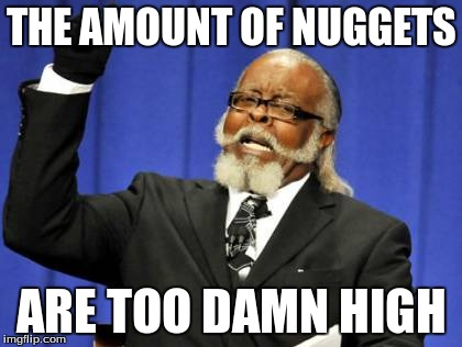 Too Damn High Meme | THE AMOUNT OF NUGGETS ARE TOO DAMN HIGH | image tagged in memes,too damn high | made w/ Imgflip meme maker