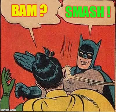 Batman Slapping Robin | BAM ? SMASH ! | image tagged in memes,batman slapping robin | made w/ Imgflip meme maker