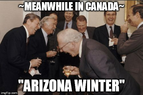 "Laughing Men In Suits Meme | ~MEANWHILE IN CANADA~ ""ARIZONA WINTER"" 