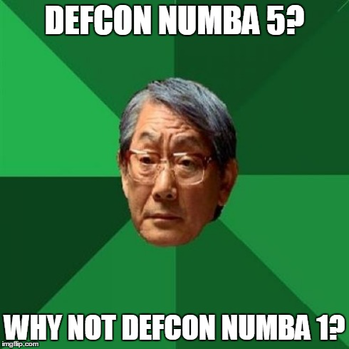 High Expectations Asian Father | DEFCON NUMBA 5? WHY NOT DEFCON NUMBA 1? | image tagged in memes,high expectations asian father | made w/ Imgflip meme maker