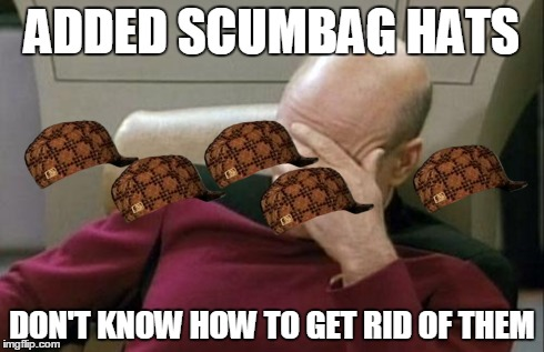 Captain Picard Facepalm Meme | ADDED SCUMBAG HATS DON'T KNOW HOW TO GET RID OF THEM | image tagged in memes,captain picard facepalm,scumbag | made w/ Imgflip meme maker