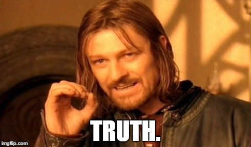 One Does Not Simply Meme | TRUTH. | image tagged in memes,one does not simply | made w/ Imgflip meme maker