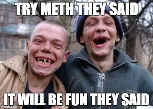 Ugly Twins | TRY METH THEY SAID IT WILL BE FUN THEY SAID | image tagged in memes,ugly twins | made w/ Imgflip meme maker