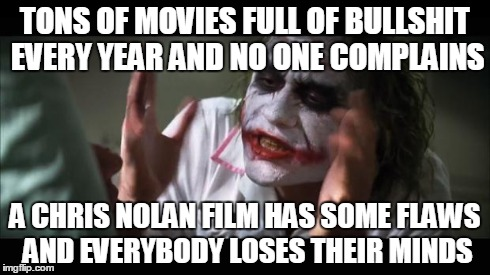 And everybody loses their minds Meme | TONS OF MOVIES FULL OF BULLSHIT EVERY YEAR AND NO ONE COMPLAINS A CHRIS NOLAN FILM HAS SOME FLAWS AND EVERYBODY LOSES THEIR MINDS | image tagged in memes,and everybody loses their minds | made w/ Imgflip meme maker