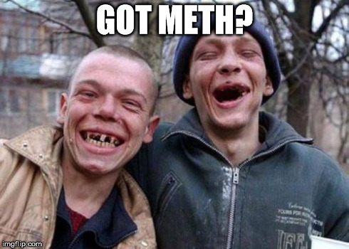 Ugly Twins | GOT METH? | image tagged in memes,ugly twins | made w/ Imgflip meme maker