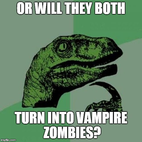 Philosoraptor Meme | OR WILL THEY BOTH TURN INTO VAMPIRE ZOMBIES? | image tagged in memes,philosoraptor | made w/ Imgflip meme maker