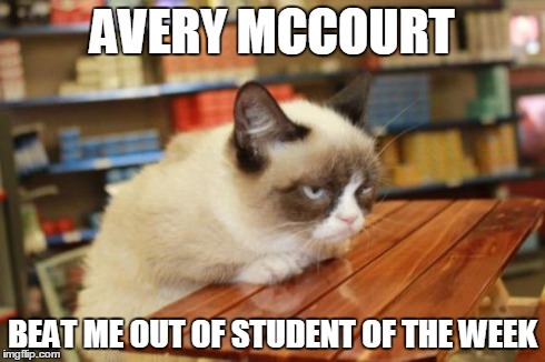 Grumpy Cat Table | AVERY MCCOURT BEAT ME OUT OF STUDENT OF THE WEEK | image tagged in memes,grumpy cat table | made w/ Imgflip meme maker