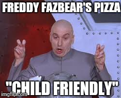 "A Child Friendly Establishment | FREDDY FAZBEAR'S PIZZA ""CHILD FRIENDLY"" 