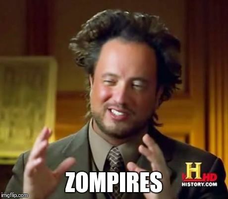 Ancient Aliens Meme | ZOMPIRES | image tagged in memes,ancient aliens | made w/ Imgflip meme maker