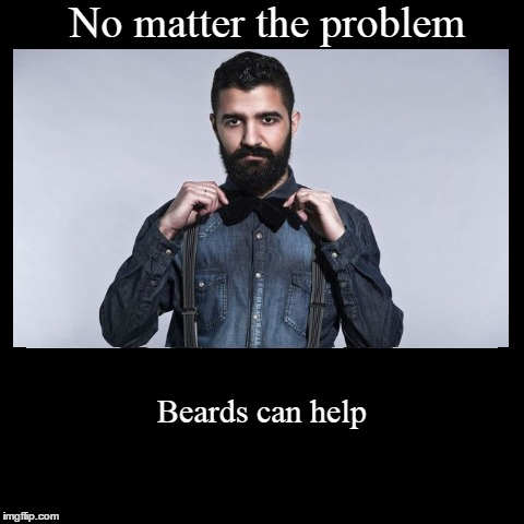 Beards Can Help | No matter the problem | Beards can help | image tagged in funny,demotivationals,beard,beards,help,no matter the problem | made w/ Imgflip demotivational maker