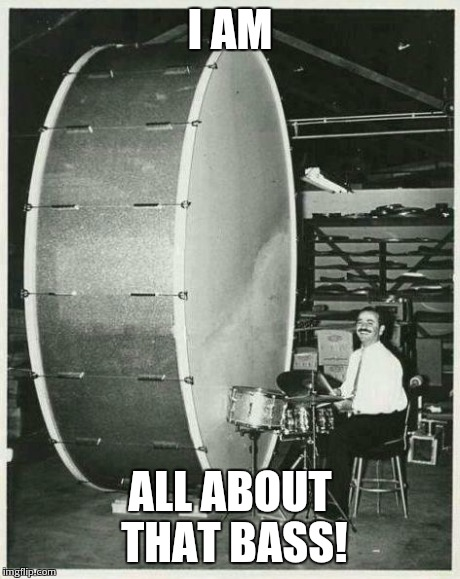 Big Ego Man Meme | I AM ALL ABOUT THAT BASS! | image tagged in memes,big ego man | made w/ Imgflip meme maker