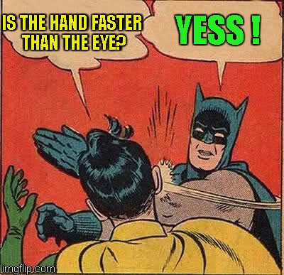 Batman Slapping Robin | IS THE HAND FASTER THAN THE EYE? YESS ! | image tagged in memes,batman slapping robin | made w/ Imgflip meme maker