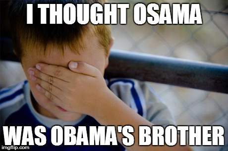 Confession Kid Meme | I THOUGHT OSAMA WAS OBAMA'S BROTHER | image tagged in memes,confession kid | made w/ Imgflip meme maker
