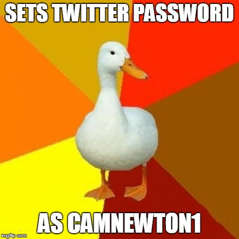 Tech Impaired Duck | SETS TWITTER PASSWORD AS CAMNEWTON1 | image tagged in memes,tech impaired duck,AdviceAnimals | made w/ Imgflip meme maker