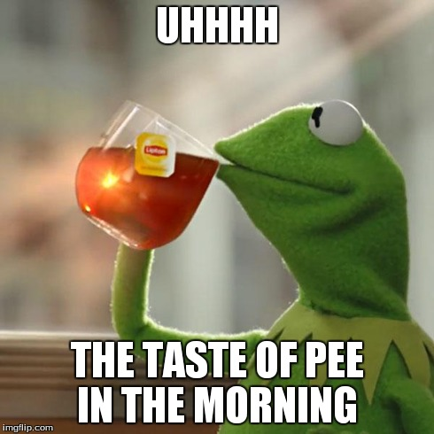 But Thats None Of My Business Meme | UHHHH THE TASTE OF PEE IN THE MORNING | image tagged in memes,but thats none of my business,kermit the frog | made w/ Imgflip meme maker