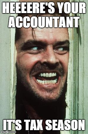 Here's Johnny | HEEEERE'S YOUR ACCOUNTANT IT'S TAX SEASON | image tagged in memes,heres johnny | made w/ Imgflip meme maker