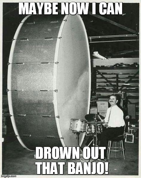 Big Ego Man | MAYBE NOW I CAN DROWN OUT THAT BANJO! | image tagged in memes,big ego man | made w/ Imgflip meme maker