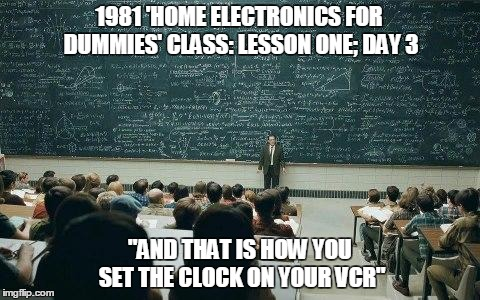 "chalkboard | 1981 'HOME ELECTRONICS FOR DUMMIES' CLASS: LESSON ONE; DAY 3 ""AND THAT IS HOW YOU SET THE CLOCK ON YOUR VCR"" 