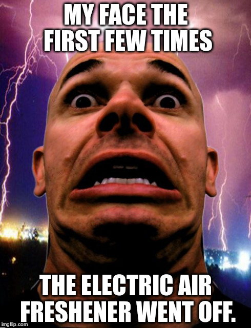 Memeo | MY FACE THE FIRST FEW TIMES THE ELECTRIC AIR FRESHENER WENT OFF. | image tagged in memes,memeo | made w/ Imgflip meme maker