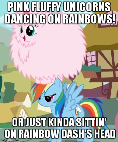 Pink Fluffy Unicorns On Rainbow Dash's Head | PINK FLUFFY UNICORNS DANCING ON RAINBOWS! OR JUST KINDA SITTIN' ON RAINBOW DASH'S HEAD | image tagged in pinkie pie | made w/ Imgflip meme maker