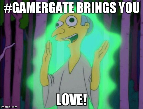 #GAMERGATE BRINGS YOU LOVE! | image tagged in gamergurugate | made w/ Imgflip meme maker
