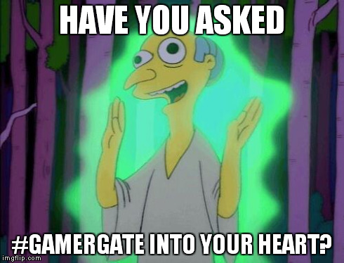 HAVE YOU ASKED #GAMERGATE INTO YOUR HEART? | image tagged in gamergurugate | made w/ Imgflip meme maker