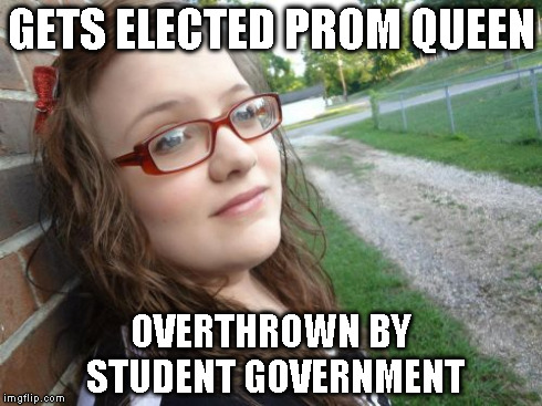 Bad Luck Hannah | GETS ELECTED PROM QUEEN OVERTHROWN BY STUDENT GOVERNMENT | image tagged in memes,bad luck hannah | made w/ Imgflip meme maker