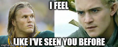 Clay Matthews vs. Legolas | I FEEL LIKE I'VE SEEN YOU BEFORE | image tagged in packers,lord of the rings,legolas | made w/ Imgflip meme maker
