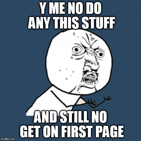 Y U No Meme | Y ME NO DO ANY THIS STUFF AND STILL NO GET ON FIRST PAGE | image tagged in memes,y u no | made w/ Imgflip meme maker