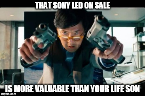 Asian with guns | THAT SONY LED ON SALE IS MORE VALUABLE THAN YOUR LIFE SON | image tagged in asian with guns | made w/ Imgflip meme maker