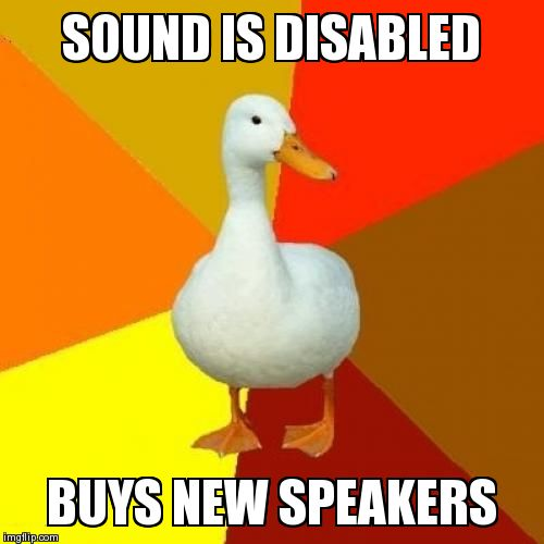 Tech Impaired Duck | SOUND IS DISABLED BUYS NEW SPEAKERS | image tagged in memes,tech impaired duck | made w/ Imgflip meme maker