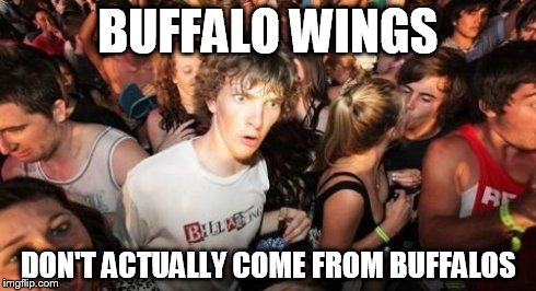 Like if you were amazed too | BUFFALO WINGS DON'T ACTUALLY COME FROM BUFFALOS | image tagged in memes,sudden clarity clarence,buffalo,food,funny | made w/ Imgflip meme maker