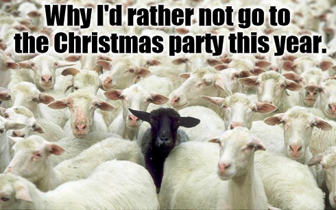 black sheep | Why I'd rather not go to the Christmas party this year. | image tagged in black sheep,memes | made w/ Imgflip meme maker