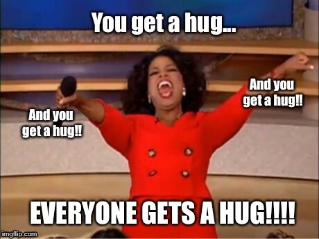 EVERYONE GETS A HUG!!!! | image tagged in oprah,you get an oprah,funny,funny memes,too funny,humor | made w/ Imgflip meme maker