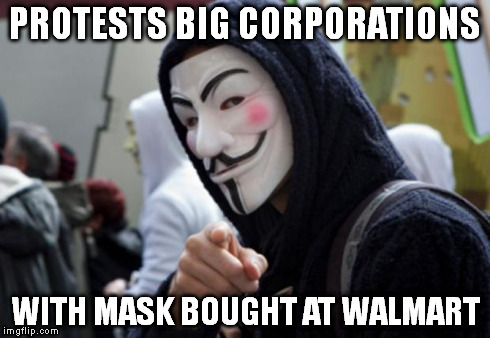Anonymous | PROTESTS BIG CORPORATIONS WITH MASK BOUGHT AT WALMART | image tagged in anonymous,corporations,mask,v for vendetta,guy fawkes,walmart | made w/ Imgflip meme maker
