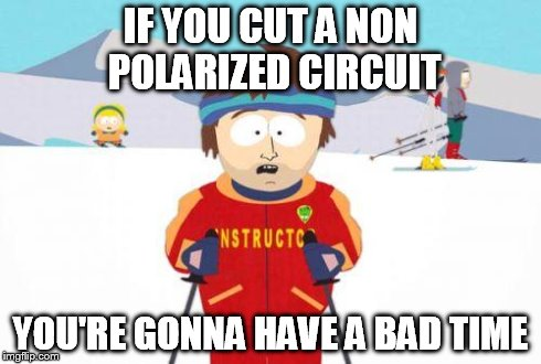 badtime | IF YOU CUT A NON POLARIZED CIRCUIT YOU'RE GONNA HAVE A BAD TIME | image tagged in badtime | made w/ Imgflip meme maker