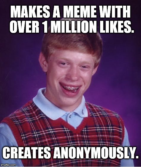 Oh the pain ! | MAKES A MEME WITH OVER 1 MILLION LIKES. CREATES ANONYMOUSLY. | image tagged in memes,bad luck brian | made w/ Imgflip meme maker